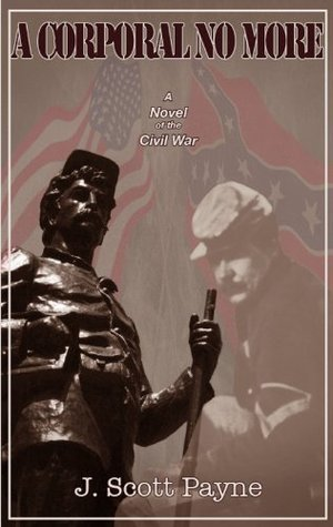 A Corporal No More: A Novel Of The Civil War  by  J Scott Payne