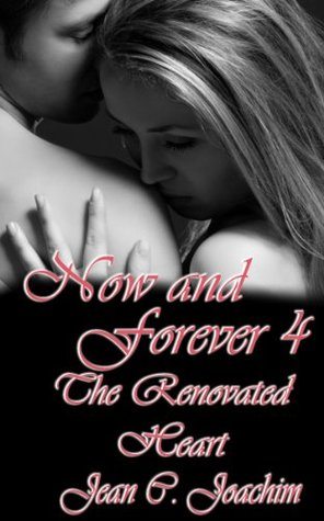 The Renovated Heart (Now and Forever, #4) Jean C. Joachim