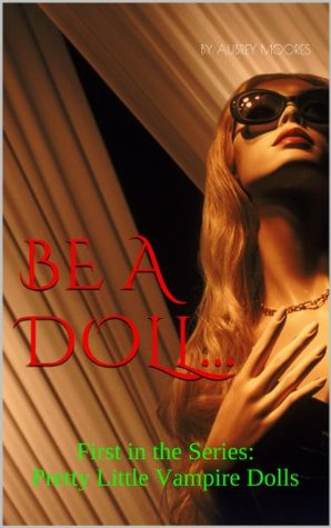 Be A Doll  by  Aubrey  Moores