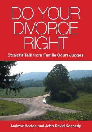 Do Your Divorce Right: Straight Talk from Family Court Judges  by  John David Kennedy