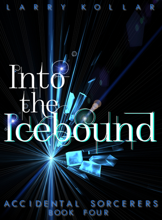 Into the Icebound (Accidental Sorcerers #4)  by  Larry Kollar