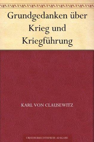 Grundgedanken über Krieg und Kriegführung Carl von Clausewitz