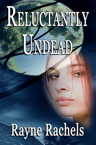 Reluctantly Undead (Reluctantly Undead, #1)  by  Rayne Rachels
