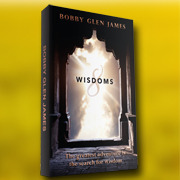 8 Wisdoms  by  Bobby Glen James