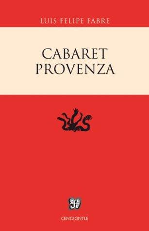 Cabaret Provenza  by  Luis Felipe Fabre