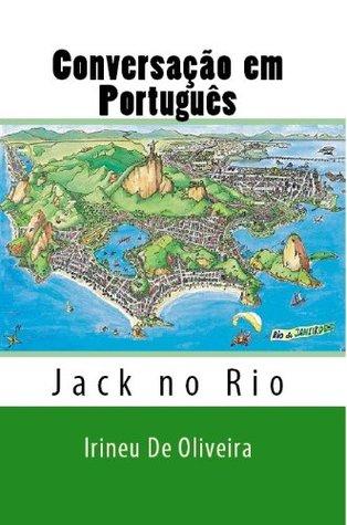 Conversação em Português: Jack no Rio Irineu F. De Oliveira Jr.