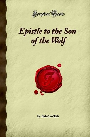 Epistle to the Son of the Wolf (Forgotten Books)  by  Baháulláh