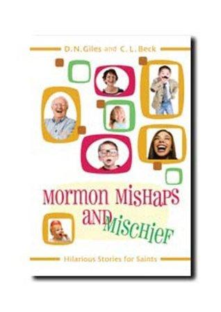 Mormon Mishaps and Mischief Hilarious Stories for Saints  by  Nichole Giles