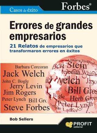 Errores de grandes empresarios Forbes: 21 relatos de empresarios que transformaron errores en éxitos Bob Sellers
