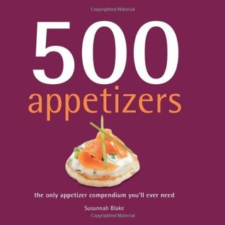 500 Appetizers: The Only Appetizer Cookbook Youll Ever Need Susannah Blake