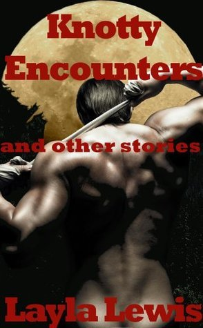 Knotty Encounters and Other Stories (knotting erotica) (Tied Together)  by  Layla Lewis