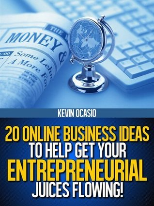 20 Online Business Ideas to Help Get Your Entrepreneurial Juices Flowing! Kevin Ocasio