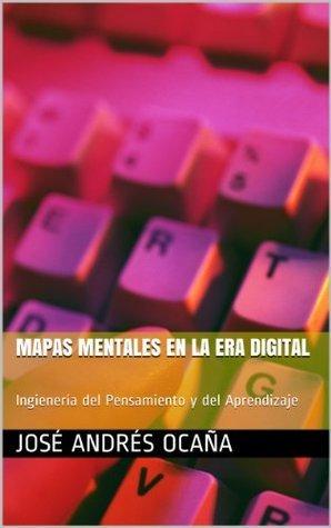 Mapas Mentales en la Era Digital: Ingienería del Pensamiento y del Aprendizaje José Andrés Ocaña