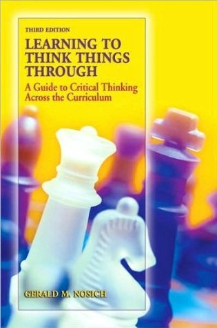 Learning to Think Things Through (text only) 3rd (Third) edition G. M. Nosich by G. M. Nosich