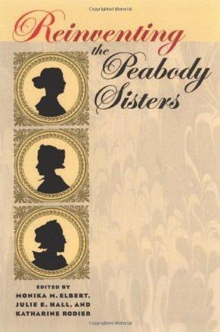 Reinventing the Peabody Sisters Monika M. Elbert