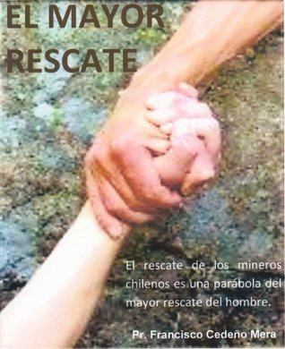 El Mayor Rescate  by  Francisco Cedeño Mera