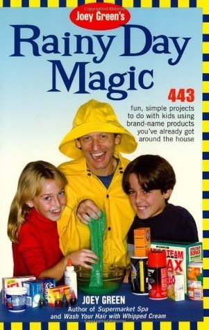 Joey Greens Rainy Day Magic : 443 Fun, Simple Projects to Do with Kids Using Brand-Name Products Youve Already Got Around the House Joey Green