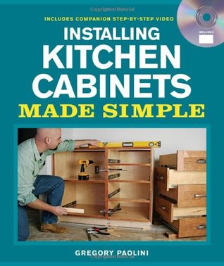 Installing Kitchen Cabinets Made Simple: Includes Companion Step-by-Step Video (Made Simple Gregory Paolini