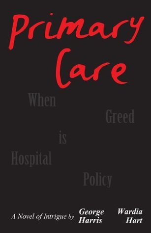 Primary Care: When Greed is Hospital Policy George Harris