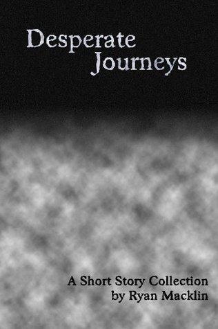 Desperate Journeys  by  Ryan Macklin