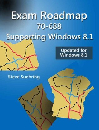 Exam Roadmap 70-688: Supporting Windows 8.1  by  Steve Suehring