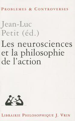 Les Neurosciences Et La Philosophie de LAction  by  Jean-Luc Petit