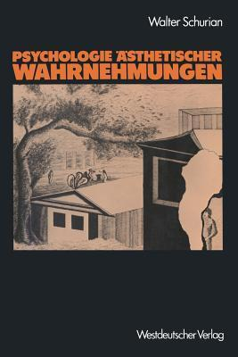 Psychologie Asthetischer Wahrnehmungen: Selbstorganisation Und Vielschichtigkeit Von Empfindung, Verhalten Und Verlangen Walter Schurian