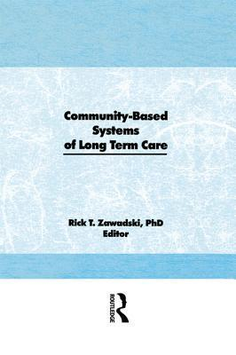 Community-Based Systems of Long-Term Care  by  Rick T Zawadski