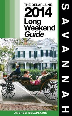 Savannah - The Delaplaine 2014 Long Weekend Guide Andrew Delaplaine