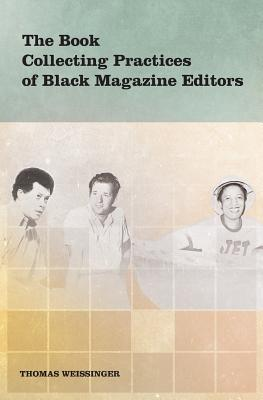The Book Collecting Practices of Black Magazine Editors Thomas Weissinger