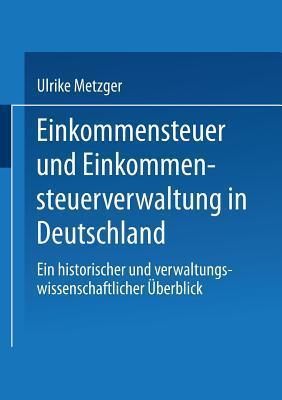 Einkommensteuer Und Einkommensteuerverwaltung in Deutschland: Ein Historischer Und Verwaltungswissenschaftlicher Uberblick  by  Joe Weingarten