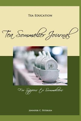 Tea Education: Tea Sommelier Journal: Taste, Taste, Taste Jennifer C Petersen