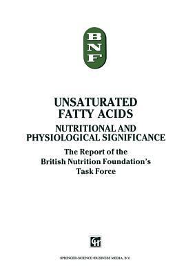 Unsaturated Fatty Acids: Nutritional and Physiological Significance: The Report of the British Nutrition Foundation S Task Force  by  British Nutrition Foundation