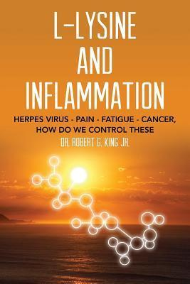 L-Lysine and Inflammation: Herpes Virus - Pain - Fatigue - Cancer, How Do We Control These Dr Robert G King Jr