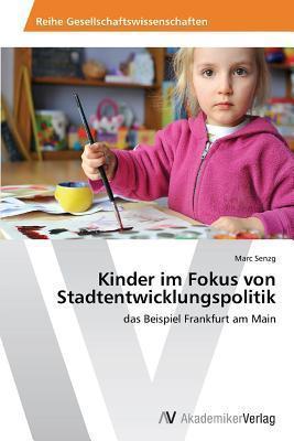 Kinder Im Fokus Von Stadtentwicklungspolitik  by  Senzg Marc