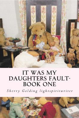 It Was My Daughters Fault  by  MS Sherry Anne Golding