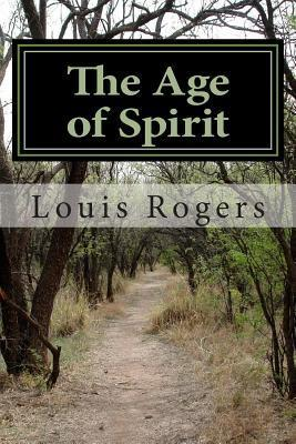 The Age of Spirit Louis Rogers