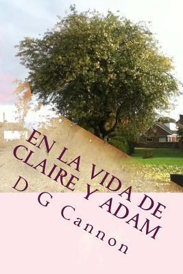 En La Vida de Claire y Adam  by  D G Cannon