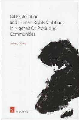 Oil Exploitation and Human Rights Violations in Nigerias Oil Producing Communities  by  Olubayo Oluduro