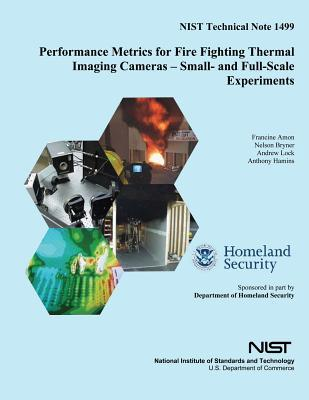 Performance Metrics for Fire Fighting Thermal Imaging Cameras ? Small- And Full-Scale Experiments U.S. Department of Commerce