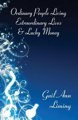 Ordinary People Living Extraordinary Lives & Lucky Money  by  Gail Ann Liming