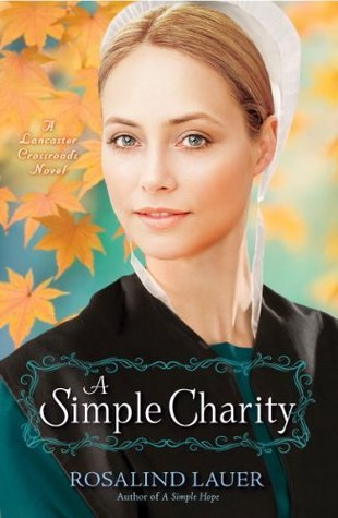 A Simple Charity: A Lancaster Crossroads Novel  by  Rosalind Lauer