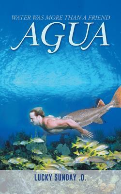 Agua: Water Was More Than a Friend Lucky Sunday O