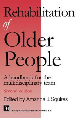 Rehabilitation Of Older People: A Handbook For The Multidisciplinary Team Amanda Squires