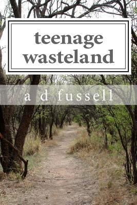 Teenage Wasteland  by  D.A. Fussell