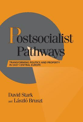 Postsocialist Pathways: Transforming Politics And Property In East Central Europe  by  David Stark