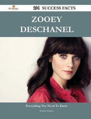 Zooey Deschanel 194 Success Facts - Everything You Need to Know about Zooey Deschanel  by  Marilyn Holmes