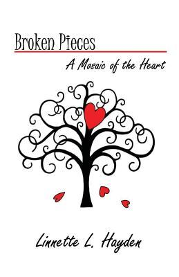 Broken Pieces - A Mosiac of the Heart  by  Linnette Hayden