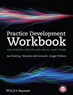 Practice Development Workbook for Nursing, Health and Social Care Teams Jan Dewing