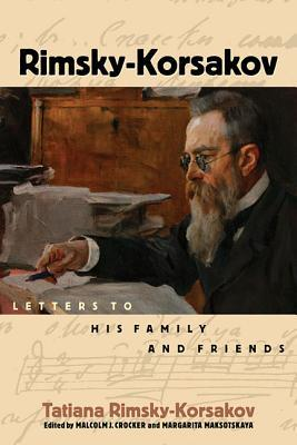 Rimsky-Korsakov: Letters to His Family and Friends  by  Tatiana Rimsky-Korsakov